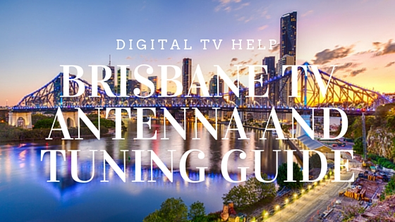 Brisbane Digital TV Antenna and Tuning Guide